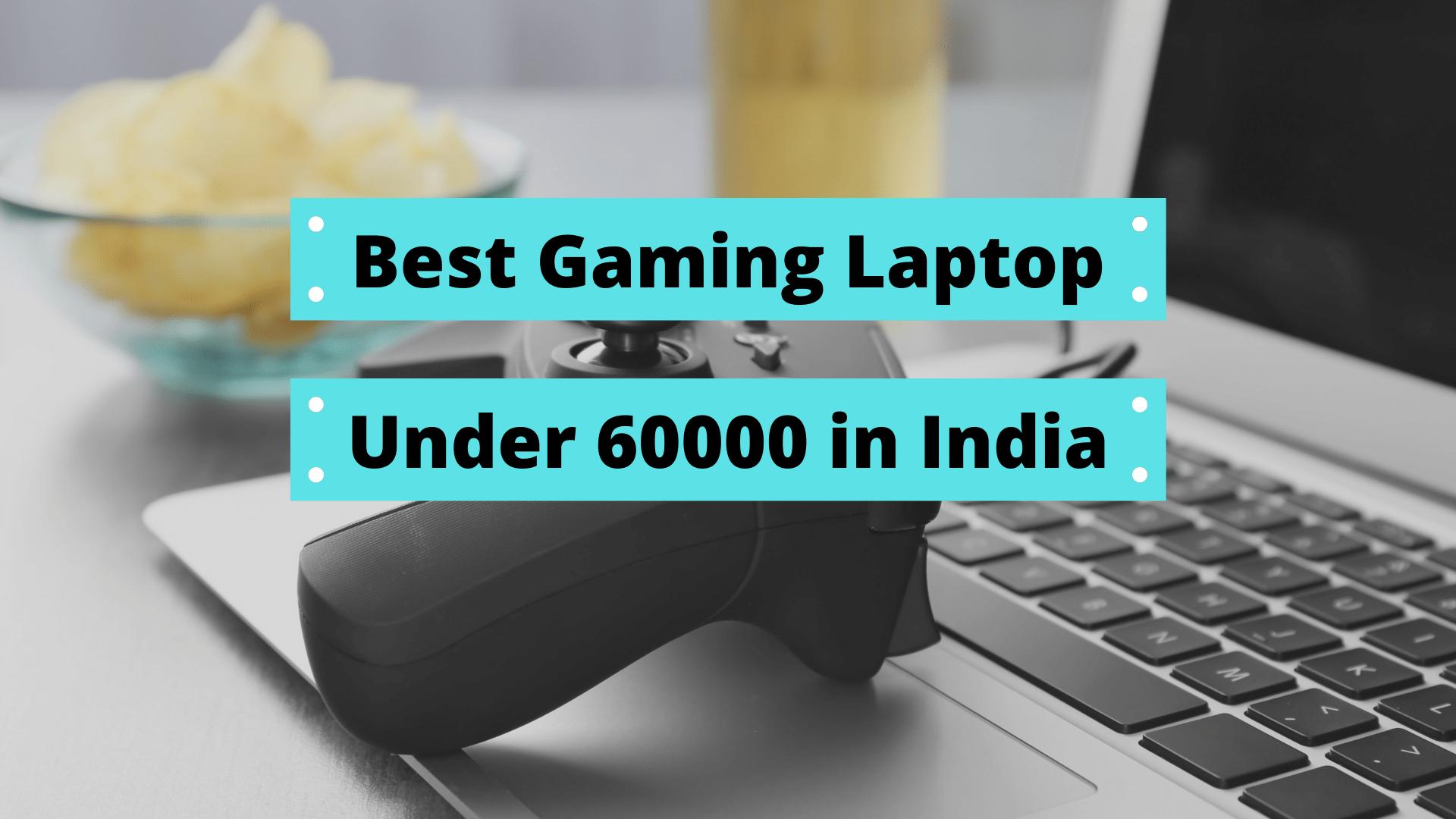 Top 7 Best Gaming Laptop Under 60000 in India (2020)