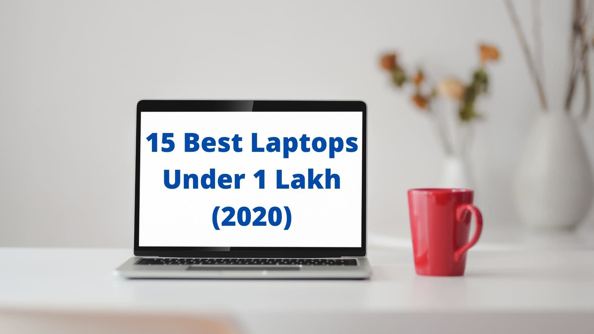 Best Laptops Under 1 Lakh in India (2020)